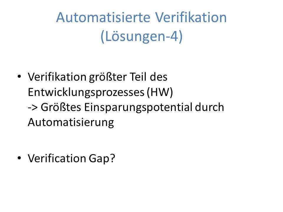 Automatisierte Verifikation (Lösungen-4) Verifikation größter Teil des Entwicklungsprozesses (HW) -> Größtes Einsparungspotential durch Automatisierun