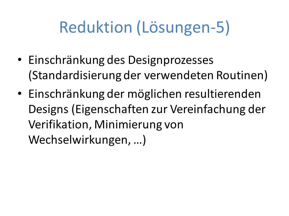 Reduktion (Lösungen-5) Einschränkung des Designprozesses (Standardisierung der verwendeten Routinen) Einschränkung der möglichen resultierenden Design