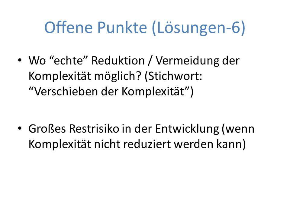 """Offene Punkte (Lösungen-6) Wo """"echte"""" Reduktion / Vermeidung der Komplexität möglich? (Stichwort: """"Verschieben der Komplexität"""") Großes Restrisiko in"""
