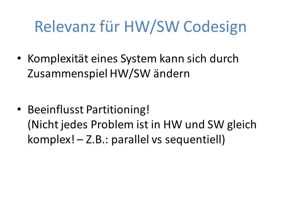Relevanz für HW/SW Codesign Komplexität eines System kann sich durch Zusammenspiel HW/SW ändern Beeinflusst Partitioning! (Nicht jedes Problem ist in
