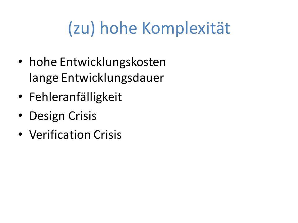 (zu) hohe Komplexität hohe Entwicklungskosten lange Entwicklungsdauer Fehleranfälligkeit Design Crisis Verification Crisis