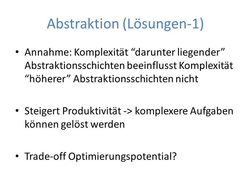 """Abstraktion (Lösungen-1) Annahme: Komplexität """"darunter liegender"""" Abstraktionsschichten beeinflusst Komplexität """"höherer"""" Abstraktionsschichten nicht"""