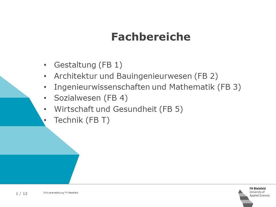 1 / 13 Infoveranstaltung FH Bielefeld Fachbereiche Gestaltung (FB 1) Architektur und Bauingenieurwesen (FB 2) Ingenieurwissenschaften und Mathematik (