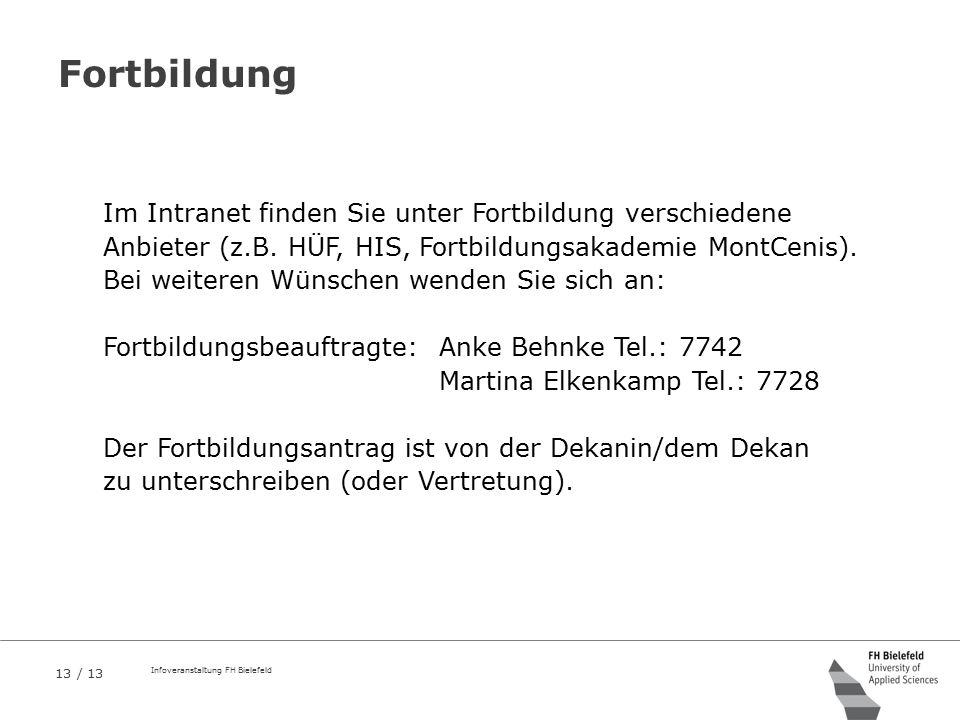13 / 13 Infoveranstaltung FH Bielefeld Fortbildung Im Intranet finden Sie unter Fortbildung verschiedene Anbieter (z.B. HÜF, HIS, Fortbildungsakademie