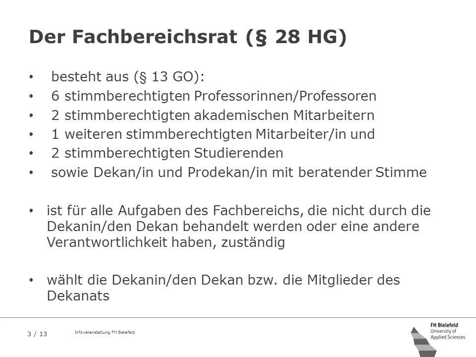 3 / 13 Infoveranstaltung FH Bielefeld Der Fachbereichsrat (§ 28 HG) besteht aus (§ 13 GO): 6 stimmberechtigten Professorinnen/Professoren 2 stimmberec