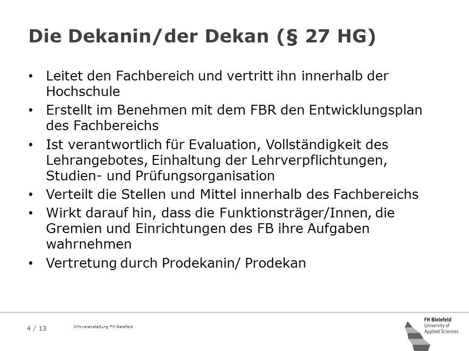 4 / 13 Infoveranstaltung FH Bielefeld Die Dekanin/der Dekan (§ 27 HG) Leitet den Fachbereich und vertritt ihn innerhalb der Hochschule Erstellt im Ben