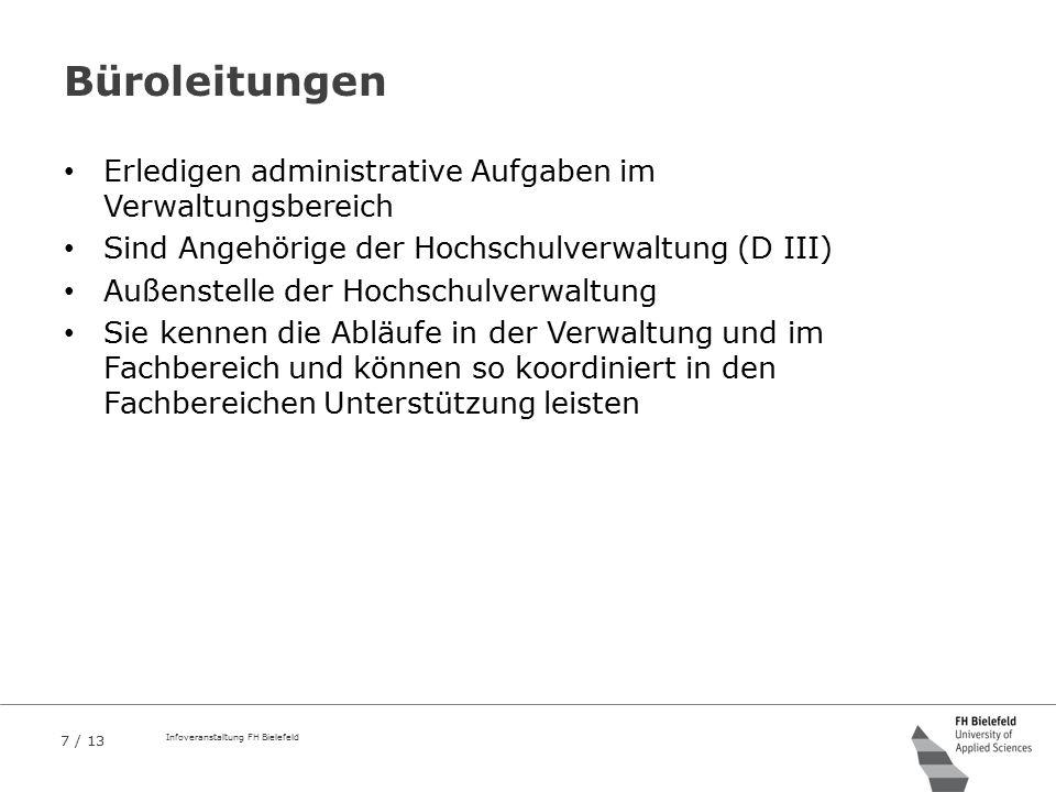 7 / 13 Infoveranstaltung FH Bielefeld Büroleitungen Erledigen administrative Aufgaben im Verwaltungsbereich Sind Angehörige der Hochschulverwaltung (D