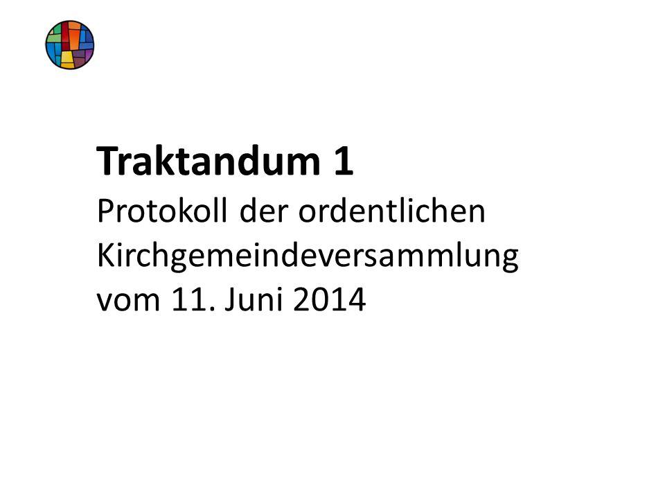 Traktandum 1 Protokoll der ordentlichen Kirchgemeindeversammlung vom 11. Juni 2014