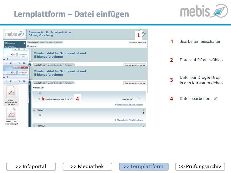 >> Infoportal>> Mediathek>> Lernplattform>> Prüfungsarchiv 1 2 3 Datei per Drag & Drop in den Kursraum ziehen 3 Bearbeiten einschalten 2 1 Datei auf P