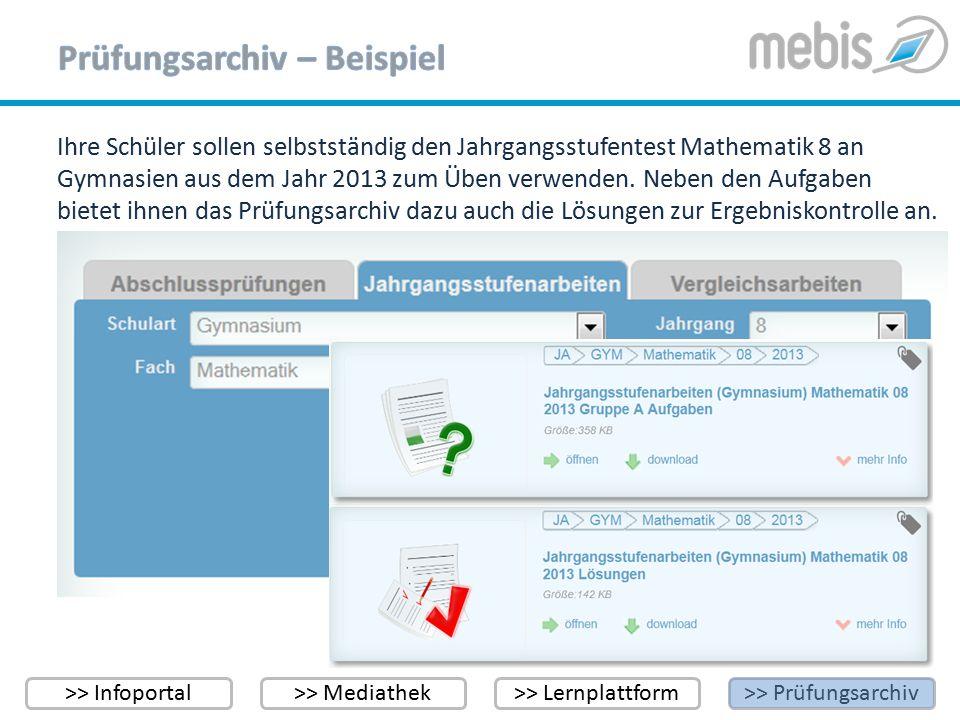 >> Infoportal>> Mediathek>> Lernplattform>> Prüfungsarchiv Ihre Schüler sollen selbstständig den Jahrgangsstufentest Mathematik 8 an Gymnasien aus dem Jahr 2013 zum Üben verwenden.
