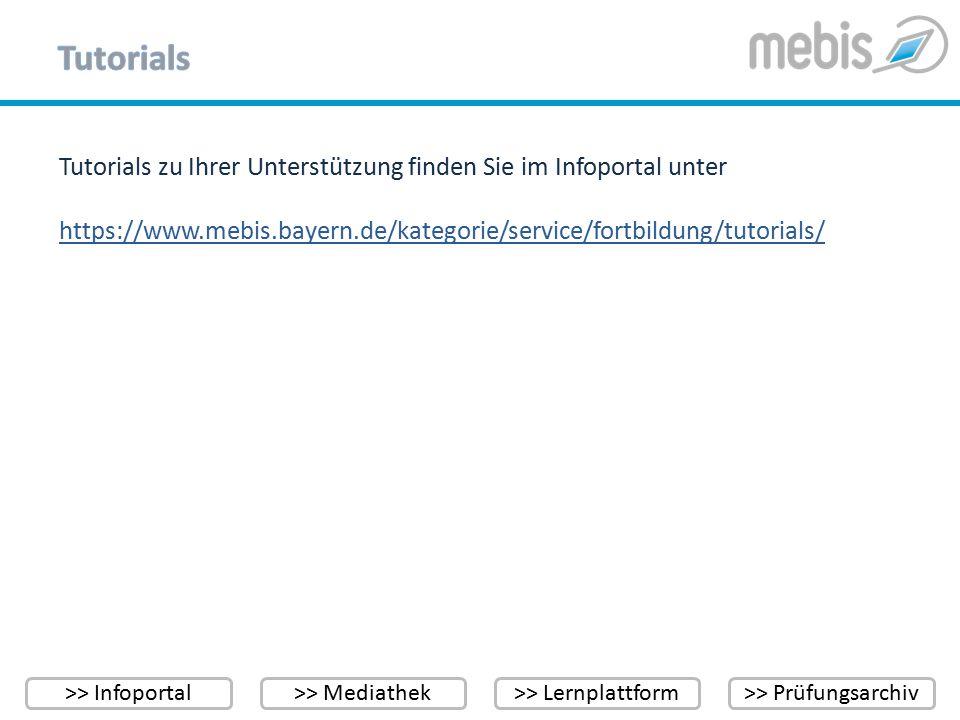 >> Infoportal>> Mediathek>> Lernplattform>> Prüfungsarchiv Tutorials zu Ihrer Unterstützung finden Sie im Infoportal unter https://www.mebis.bayern.de