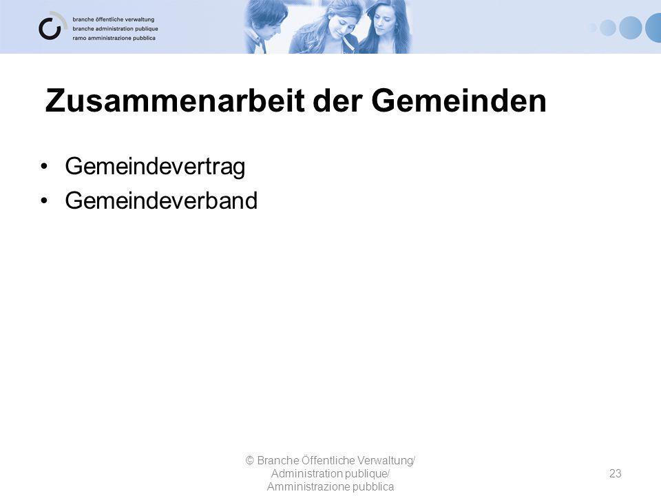 Zusammenarbeit der Gemeinden Gemeindevertrag Gemeindeverband 23 © Branche Öffentliche Verwaltung/ Administration publique/ Amministrazione pubblica
