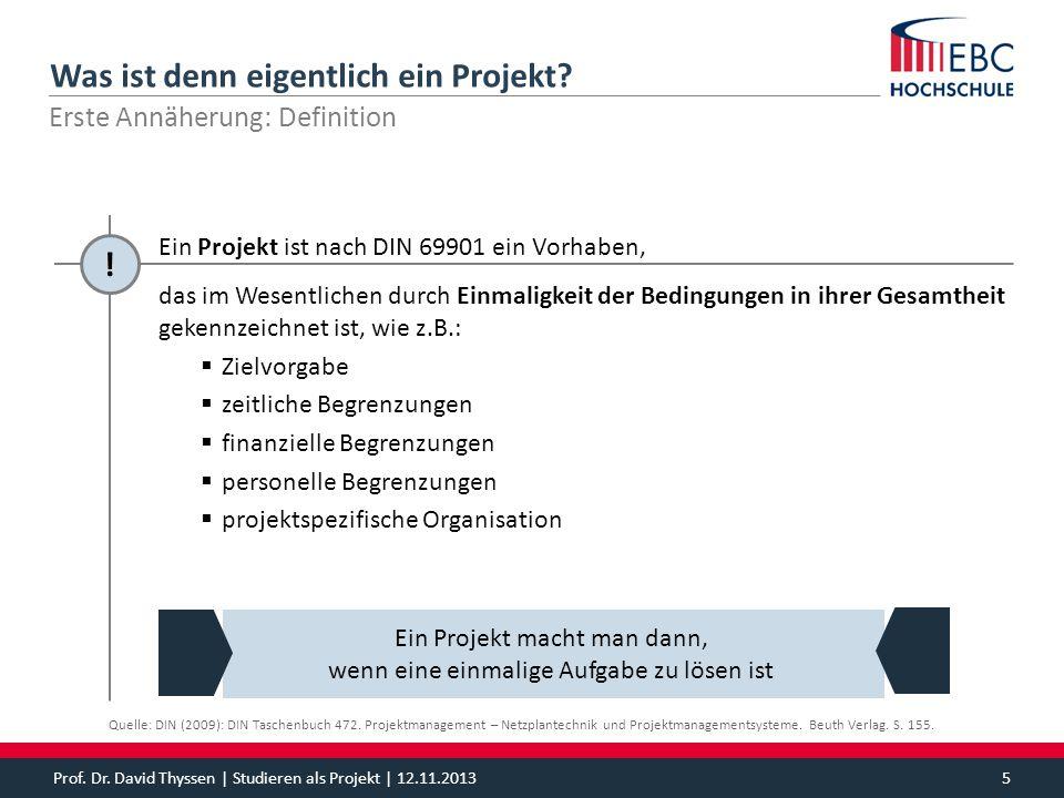 Was ist denn eigentlich ein Projekt? Prof. Dr. David Thyssen | Studieren als Projekt | 12.11.20135 das im Wesentlichen durch Einmaligkeit der Bedingun