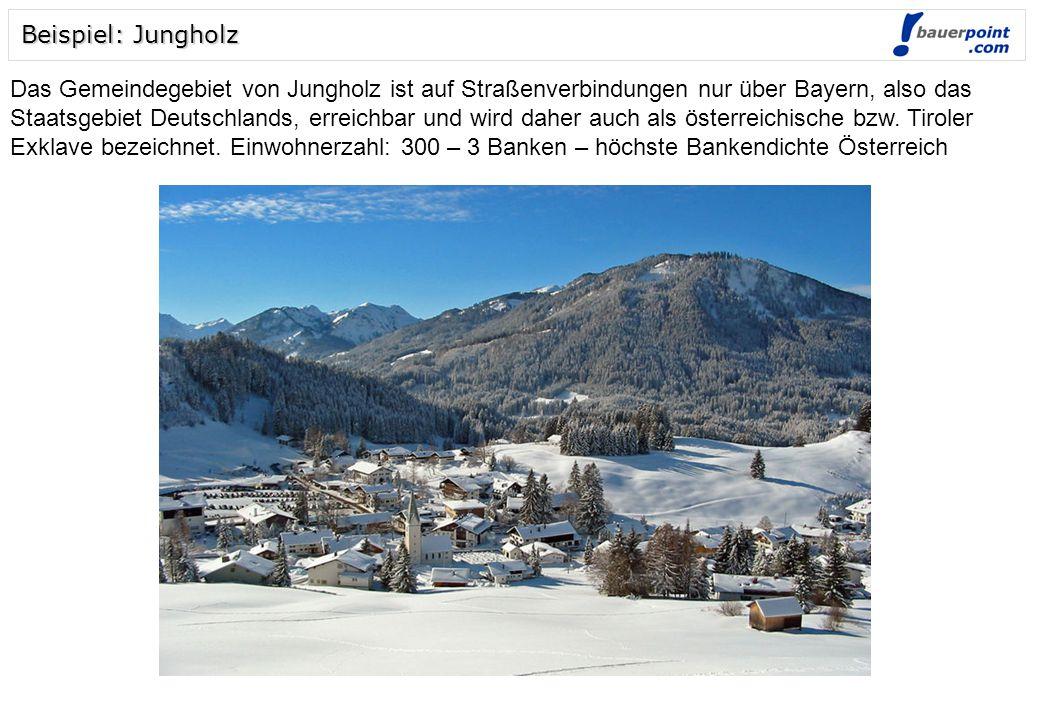 Beispiel: Jungholz Das Gemeindegebiet von Jungholz ist auf Straßenverbindungen nur über Bayern, also das Staatsgebiet Deutschlands, erreichbar und wird daher auch als österreichische bzw.