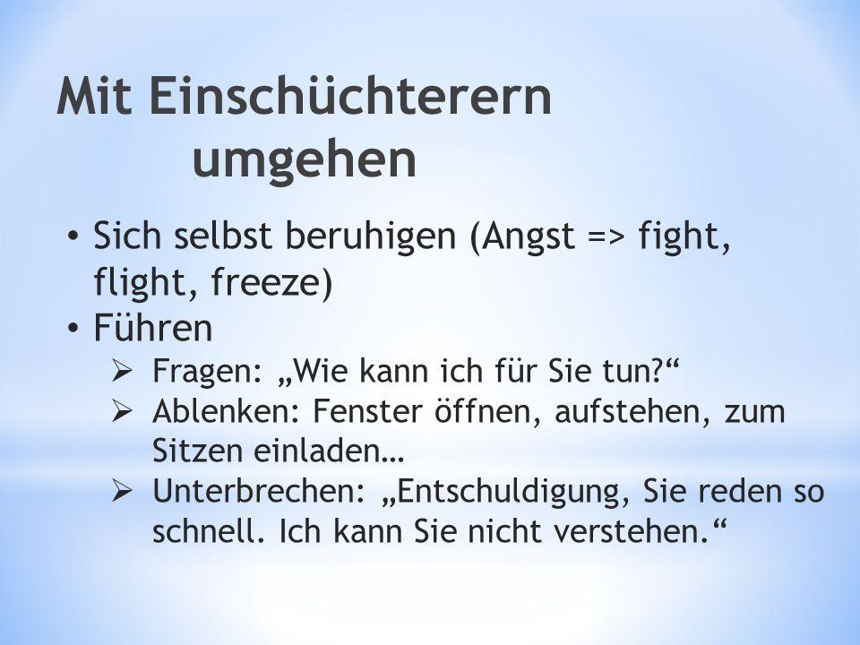 """Mit Einschüchterern umgehen Sich selbst beruhigen (Angst => fight, flight, freeze) Führen  Fragen: """"Wie kann ich für Sie tun?""""  Ablenken: Fenster öf"""