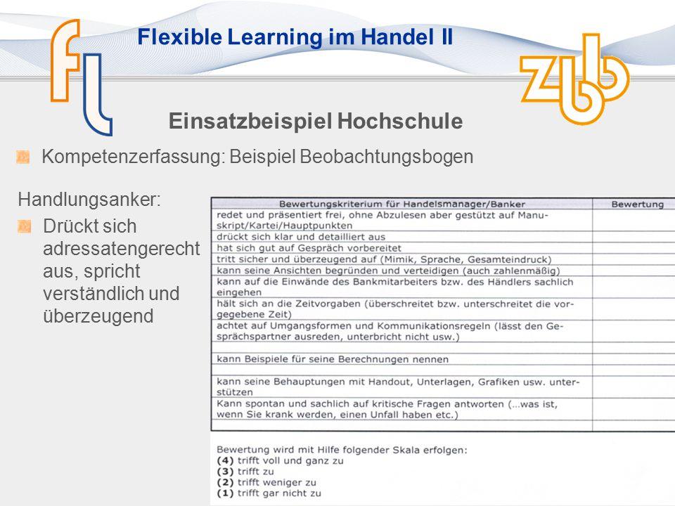 Flexible Learning im Handel II Einsatzbeispiel Hochschule Handlungsanker: Drückt sich adressatengerecht aus, spricht verständlich und überzeugend Kompetenzerfassung: Beispiel Beobachtungsbogen