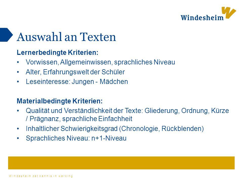 Windesheim zet kennis in werking Auswahl an Texten Lernerbedingte Kriterien: Vorwissen, Allgemeinwissen, sprachliches Niveau Alter, Erfahrungswelt der