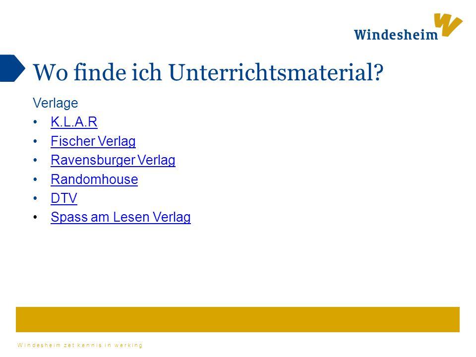 Windesheim zet kennis in werking Wo finde ich Unterrichtsmaterial? Verlage K.L.A.R Fischer Verlag Ravensburger Verlag Randomhouse DTV Spass am Lesen V