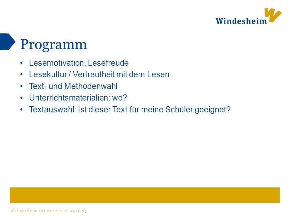 Windesheim zet kennis in werking Programm Lesemotivation, Lesefreude Lesekultur / Vertrautheit mit dem Lesen Text- und Methodenwahl Unterrichtsmateria