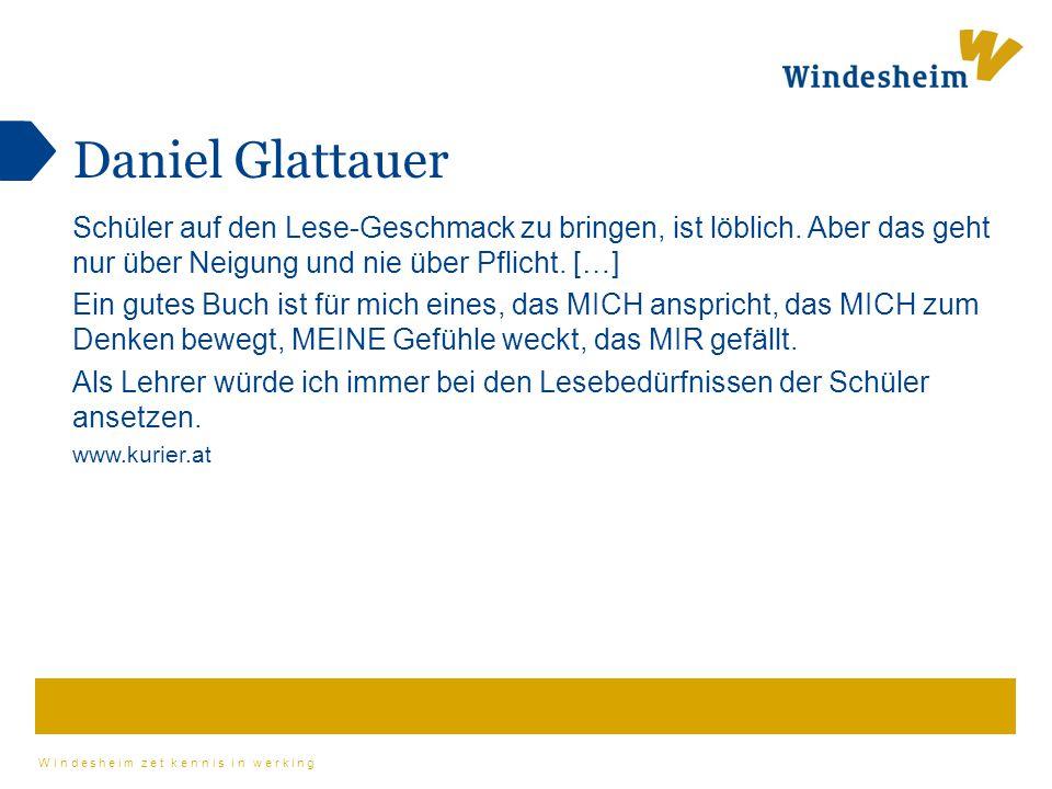 Windesheim zet kennis in werking Daniel Glattauer Schüler auf den Lese-Geschmack zu bringen, ist löblich. Aber das geht nur über Neigung und nie über