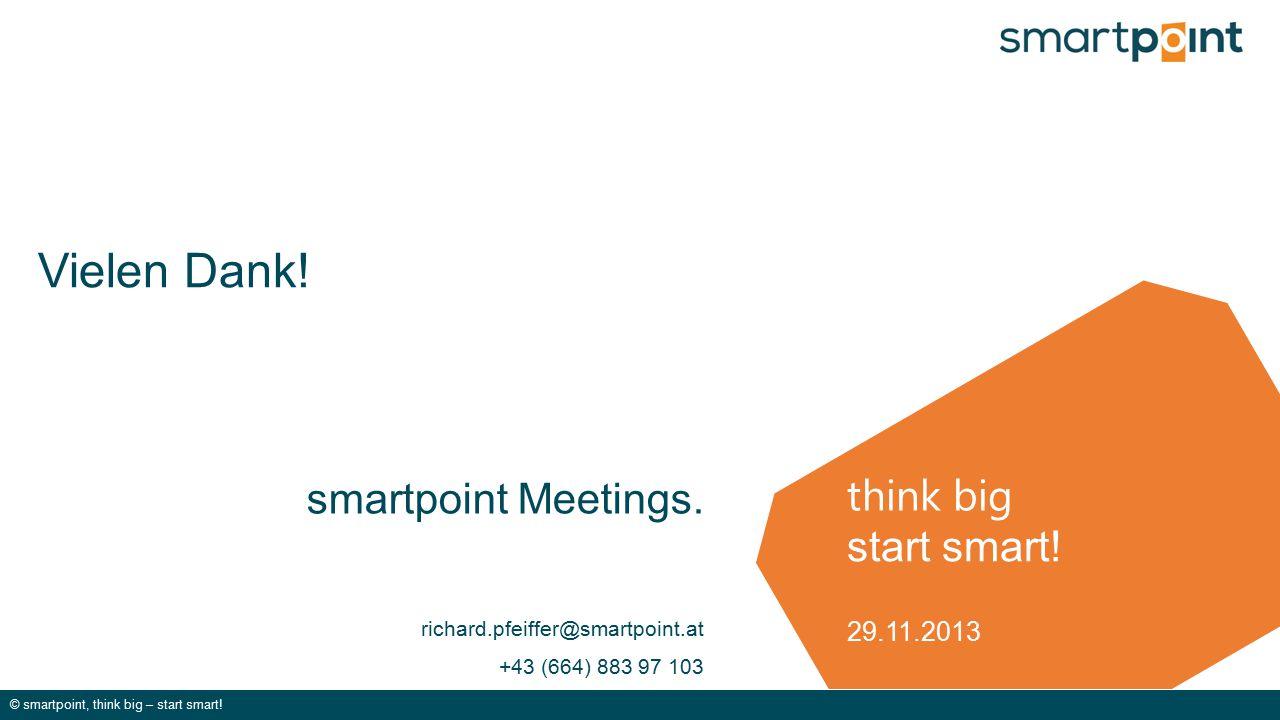 think big © smartpoint, think big – start smart! start smart! Vielen Dank! smartpoint Meetings. richard.pfeiffer@smartpoint.at +43 (664) 883 97 103 29
