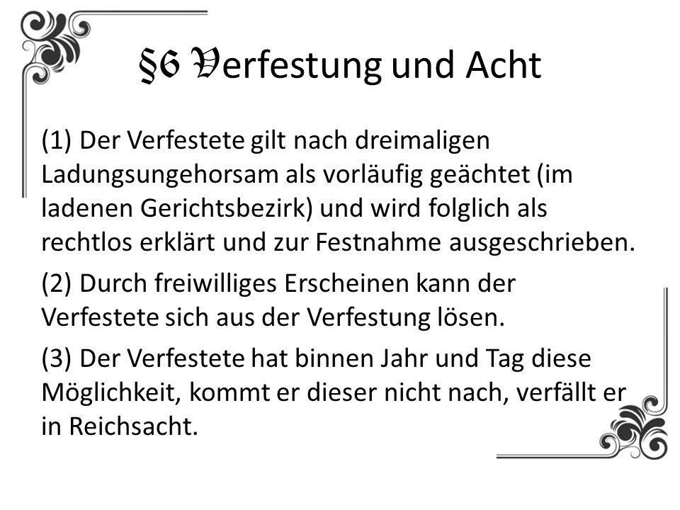 §6 V erfestung und Acht (1) Der Verfestete gilt nach dreimaligen Ladungsungehorsam als vorläufig geächtet (im ladenen Gerichtsbezirk) und wird folglic