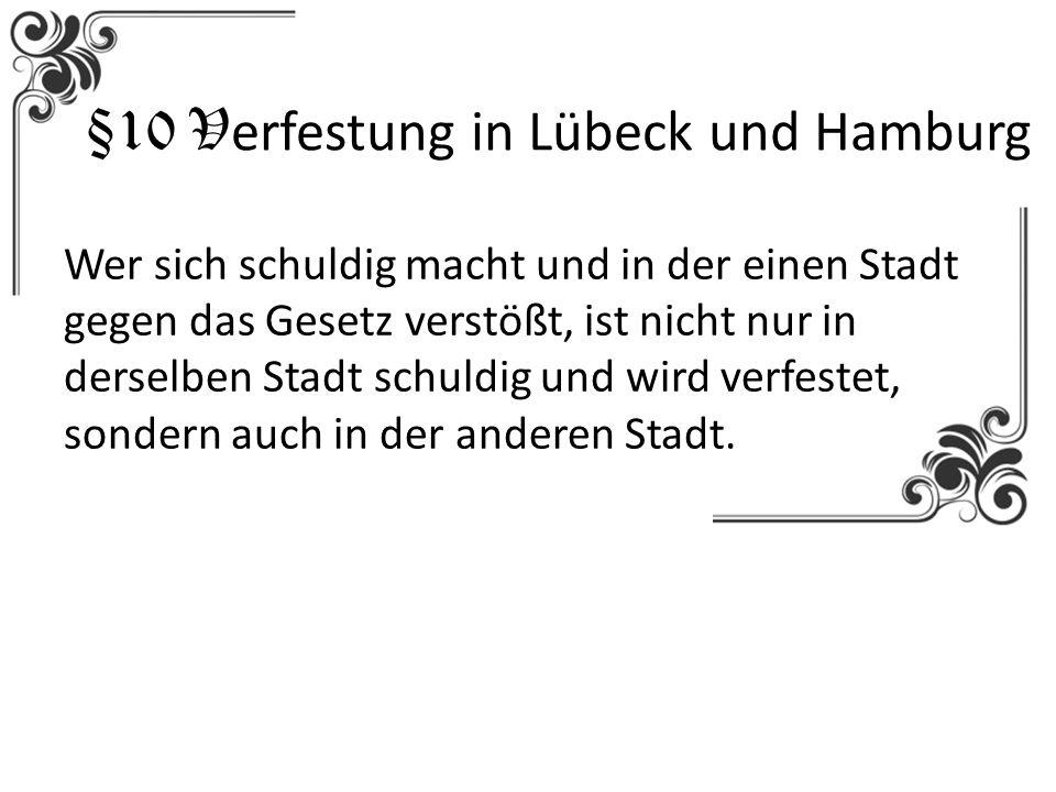 §10 V erfestung in Lübeck und Hamburg Wer sich schuldig macht und in der einen Stadt gegen das Gesetz verstößt, ist nicht nur in derselben Stadt schul