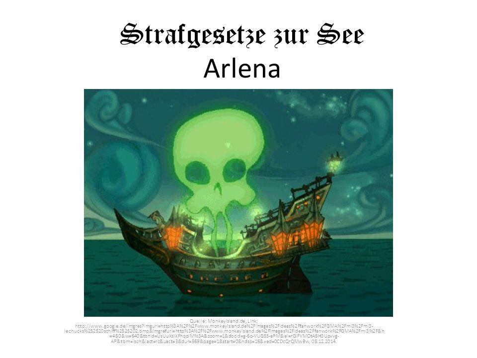Strafgesetze zur See Arlena Quelle: MonkeyIsland.de, Link: http://www.google.de/imgres?imgurl=http%3A%2F%2Fwww.monkeyisland.de%2Fimages%2Fideas%2Ffanw