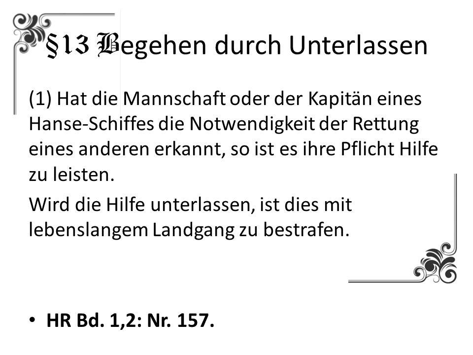 §13 B egehen durch Unterlassen (1) Hat die Mannschaft oder der Kapitän eines Hanse-Schiffes die Notwendigkeit der Rettung eines anderen erkannt, so is