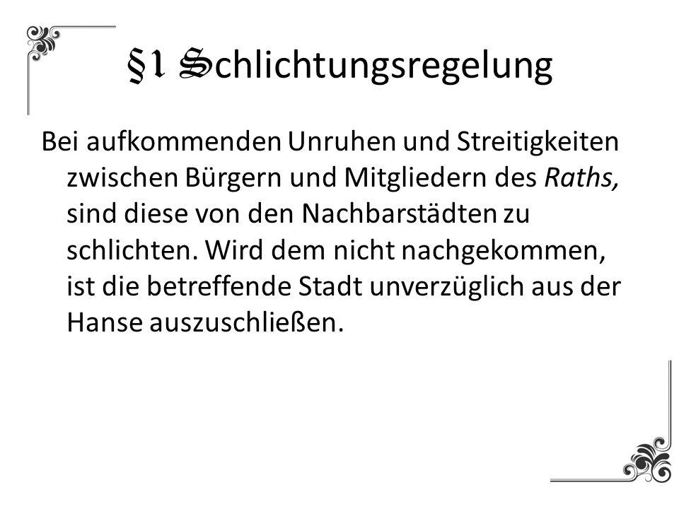 §1 S chlichtungsregelung Bei aufkommenden Unruhen und Streitigkeiten zwischen Bürgern und Mitgliedern des Raths, sind diese von den Nachbarstädten zu