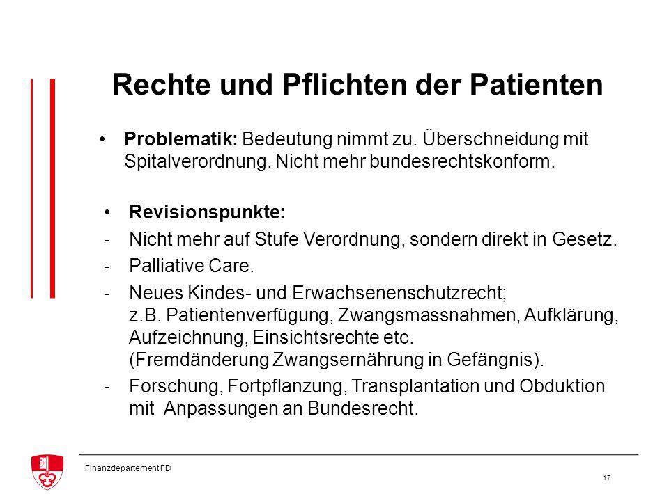Finanzdepartement FD 17 Rechte und Pflichten der Patienten Revisionspunkte: -Nicht mehr auf Stufe Verordnung, sondern direkt in Gesetz.