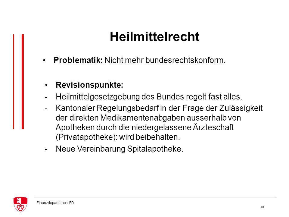 Finanzdepartement FD 19 Heilmittelrecht Revisionspunkte: -Heilmittelgesetzgebung des Bundes regelt fast alles.