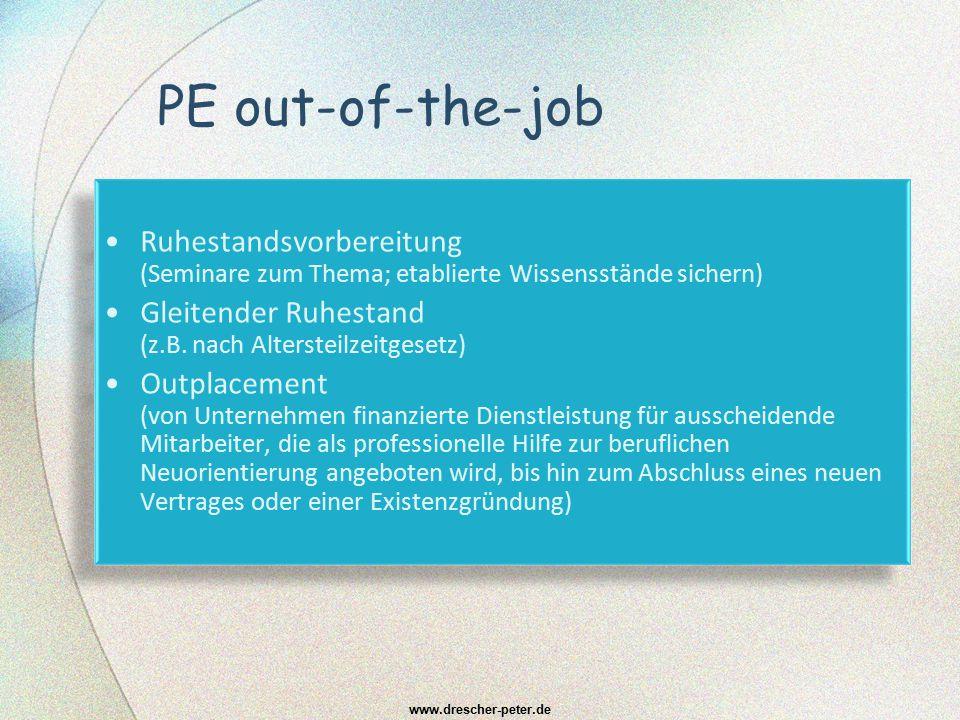 PE out-of-the-job Ruhestandsvorbereitung (Seminare zum Thema; etablierte Wissensstände sichern) Gleitender Ruhestand (z.B. nach Altersteilzeitgesetz)