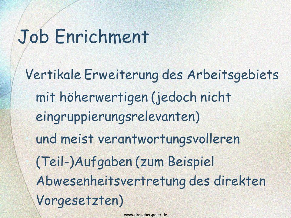 Job Enrichment Vertikale Erweiterung des Arbeitsgebiets mit höherwertigen (jedoch nicht eingruppierungsrelevanten) und meist verantwortungsvolleren (T