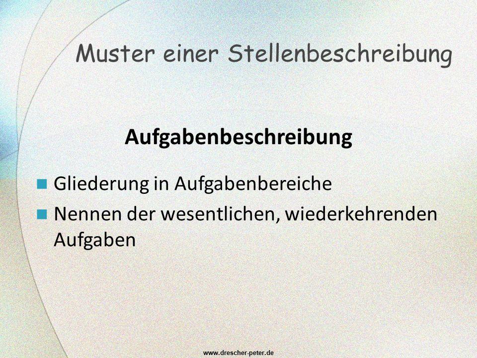 www.drescher-peter.de Muster einer Stellenbeschreibung Gliederung in Aufgabenbereiche Nennen der wesentlichen, wiederkehrenden Aufgaben Aufgabenbeschr