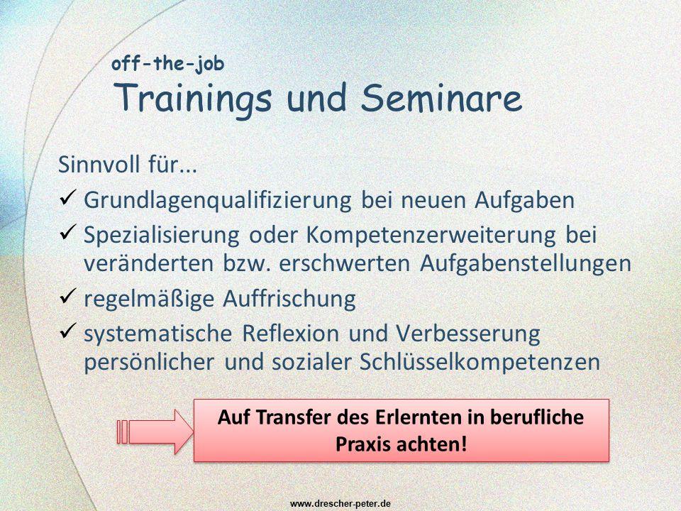 off-the-job Trainings und Seminare Sinnvoll für... Grundlagenqualifizierung bei neuen Aufgaben Spezialisierung oder Kompetenzerweiterung bei verändert