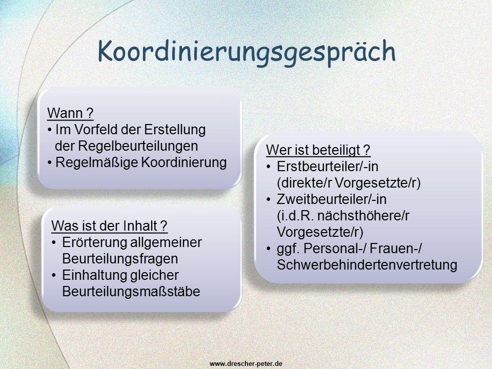 Koordinierungsgespräch www.drescher-peter.de Was ist der Inhalt ? Erörterung allgemeiner Beurteilungsfragen Einhaltung gleicher Beurteilungsmaßstäbe W