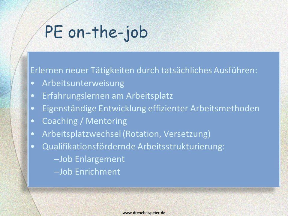 PE on-the-job Erlernen neuer Tätigkeiten durch tatsächliches Ausführen: Arbeitsunterweisung Erfahrungslernen am Arbeitsplatz Eigenständige Entwicklung