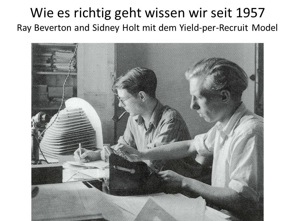 Wie es richtig geht wissen wir seit 1957 Ray Beverton and Sidney Holt mit dem Yield-per-Recruit Model