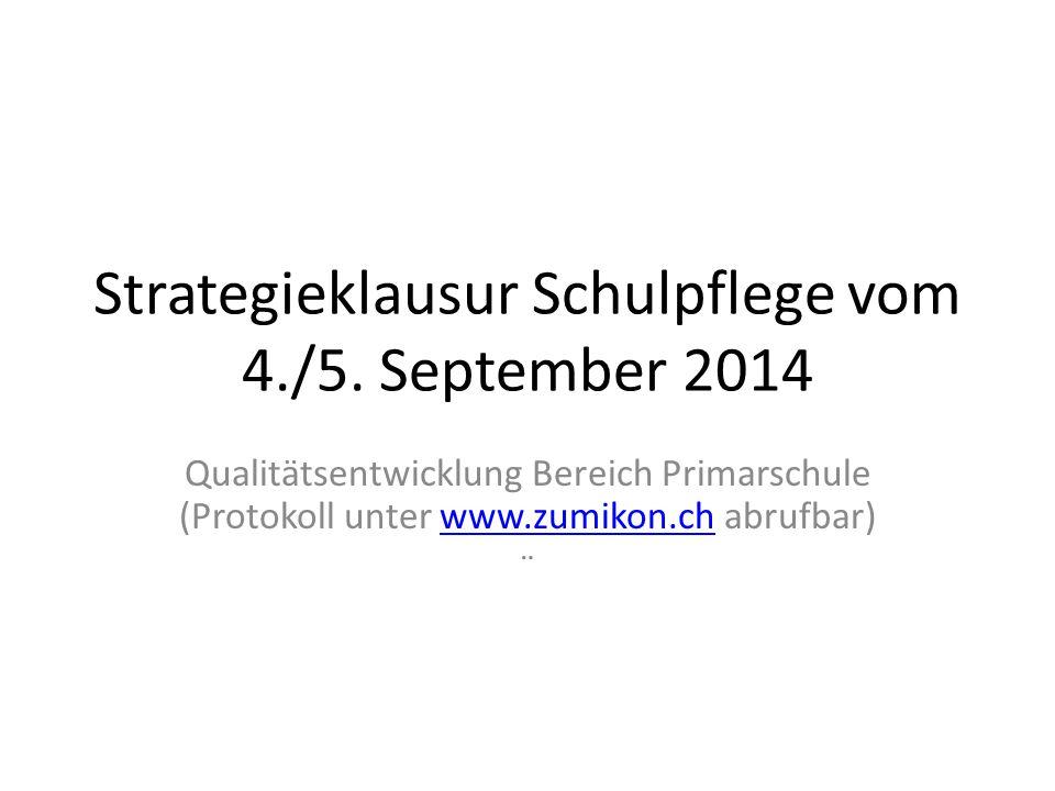 Strategieklausur Schulpflege vom 4./5. September 2014 Qualitätsentwicklung Bereich Primarschule (Protokoll unter www.zumikon.ch abrufbar)www.zumikon.c