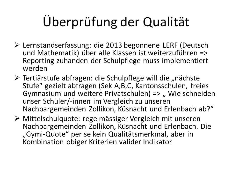 Überprüfung der Qualität  Lernstandserfassung: die 2013 begonnene LERF (Deutsch und Mathematik) über alle Klassen ist weiterzuführen => Reporting zuh