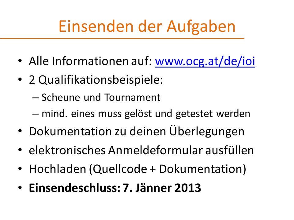 Einsenden der Aufgaben Alle Informationen auf: www.ocg.at/de/ioiwww.ocg.at/de/ioi 2 Qualifikationsbeispiele: – Scheune und Tournament – mind.