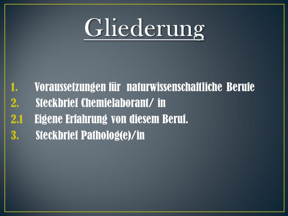 1. Voraussetzungen für naturwissenschaftliche Berufe 2. Steckbrief Chemielaborant/ in 2.1 Eigene Erfahrung von diesem Beruf. 3. Steckbrief Patholog(e)