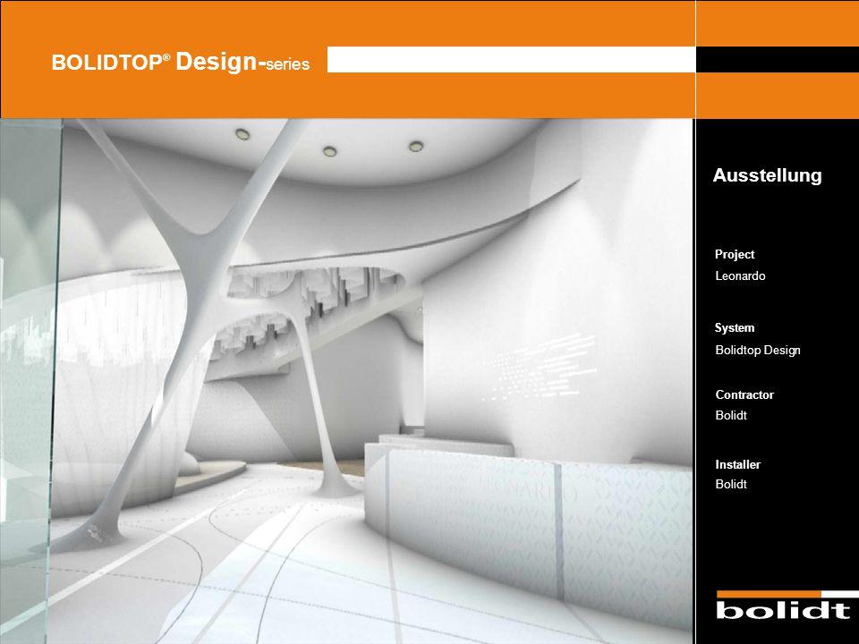 System Contractor Installer Project BOLIDTOP ® Design- series Leonardo Bolidtop Design Bolidt Ausstellung Zorg dat de afbeelding precies tussen de lij