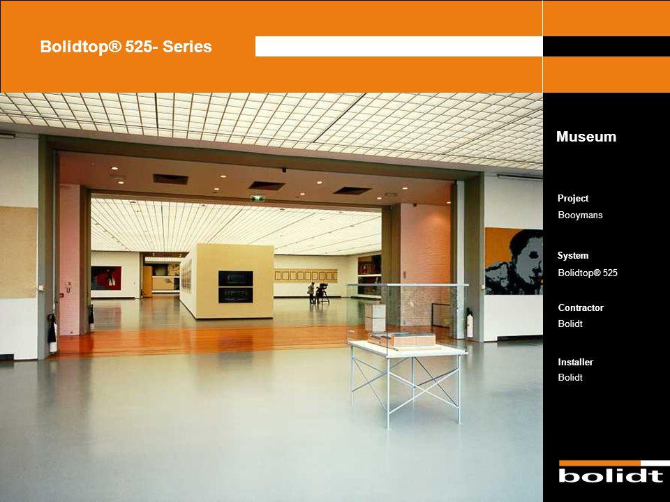 System Contractor Installer Project Bolidtop® 525- Series Booymans Bolidtop® 525 Bolidt Museum Zorg dat de afbeelding precies tussen de lijnen valt en