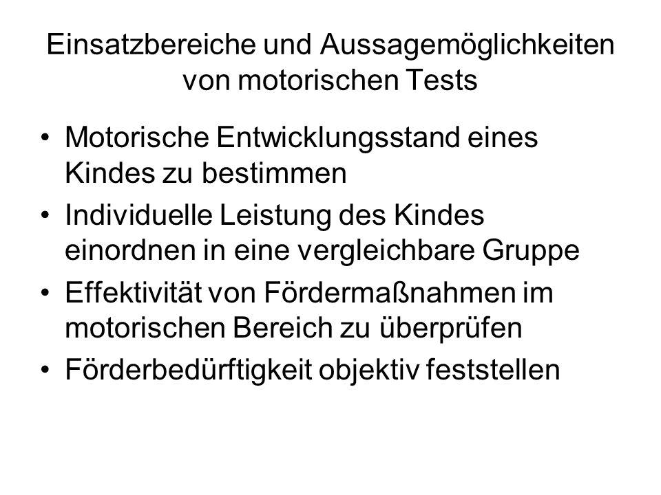 Einsatzbereiche und Aussagemöglichkeiten von motorischen Tests Motorische Entwicklungsstand eines Kindes zu bestimmen Individuelle Leistung des Kindes
