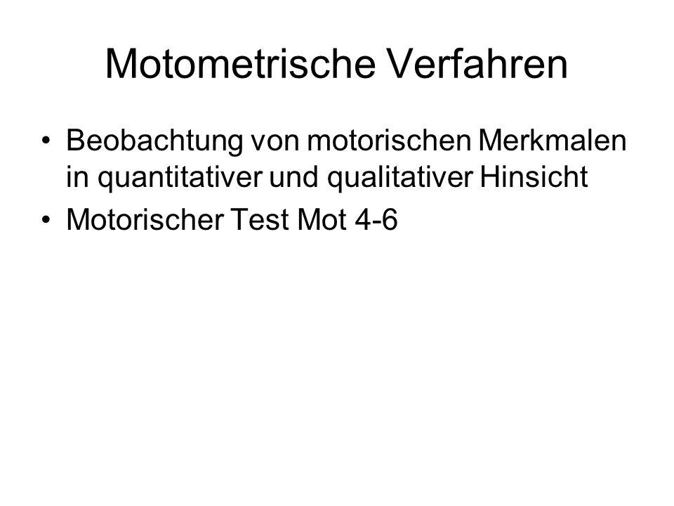 Motometrische Verfahren Beobachtung von motorischen Merkmalen in quantitativer und qualitativer Hinsicht Motorischer Test Mot 4-6