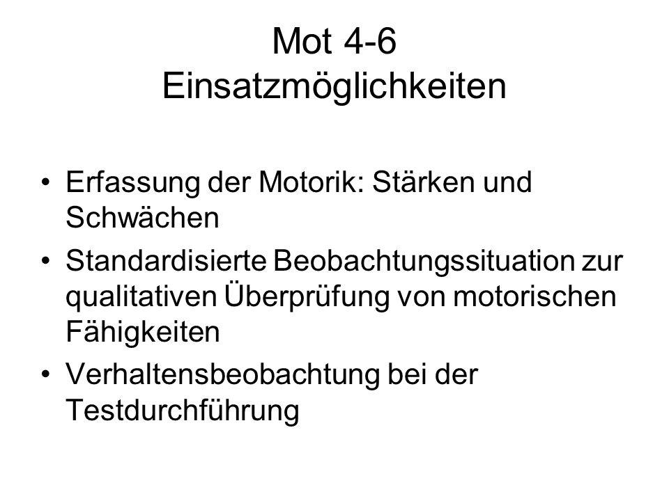 Mot 4-6 Einsatzmöglichkeiten Erfassung der Motorik: Stärken und Schwächen Standardisierte Beobachtungssituation zur qualitativen Überprüfung von motor
