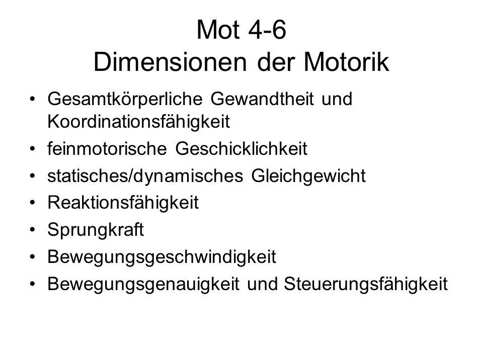 Mot 4-6 Dimensionen der Motorik Gesamtkörperliche Gewandtheit und Koordinationsfähigkeit feinmotorische Geschicklichkeit statisches/dynamisches Gleich
