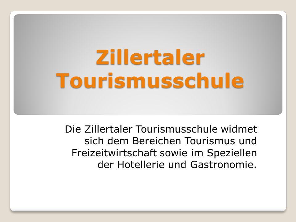 Zillertaler Tourismusschule Die Zillertaler Tourismusschule widmet sich dem Bereichen Tourismus und Freizeitwirtschaft sowie im Speziellen der Hotellerie und Gastronomie.
